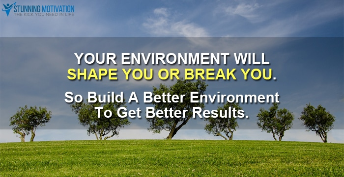 environment shapes your life