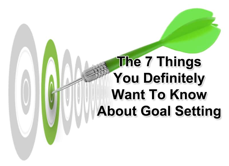 7 Things You Definitely Want To Know About Goal Setting