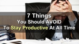 7 things you should avoid to stay productive at all time