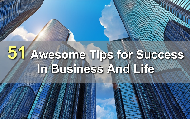 51 Awesome Tips for Success In Business And Life