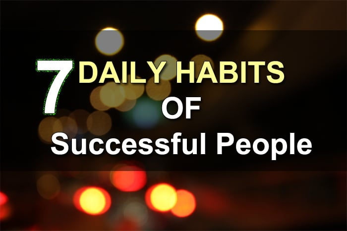 7 Daily Habits of Successful People (You Don't Want To Miss This)