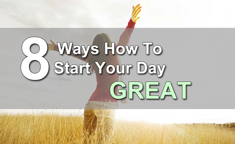 8 Ways How To Start Your Day Great