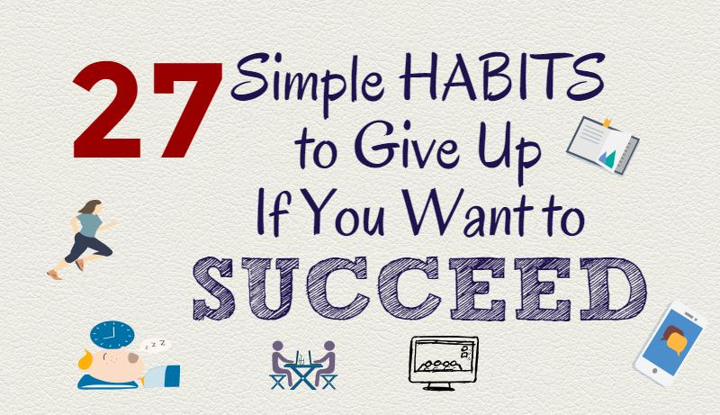 27 Simple Habits to Give Up If You Want to Succeed