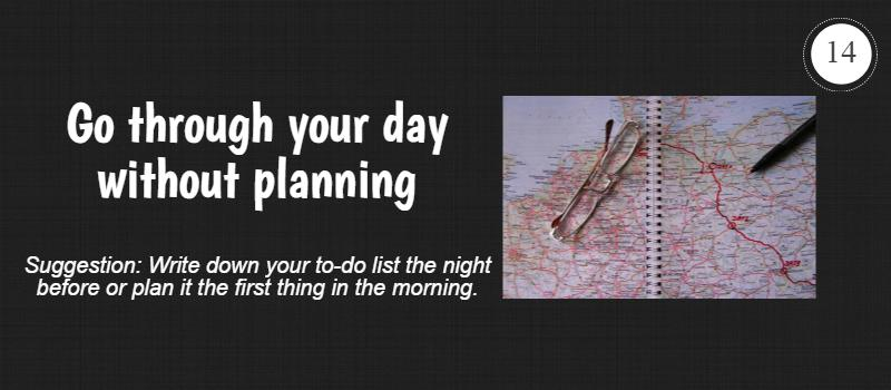 go through your day without planning