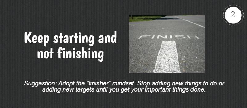 keep starting and not finishing