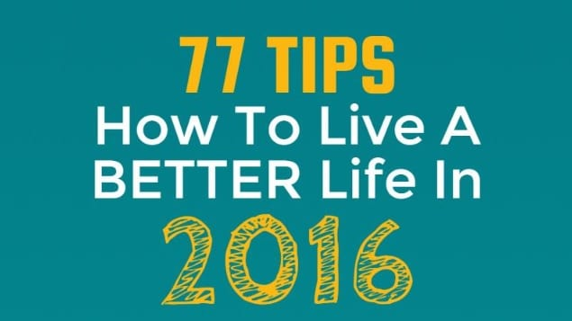 77 Tips How to Live a Better Life in 2016