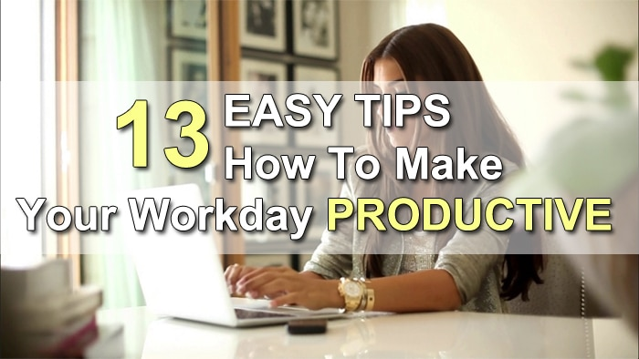 13 Easy Tips How To Make Your Workday Productive