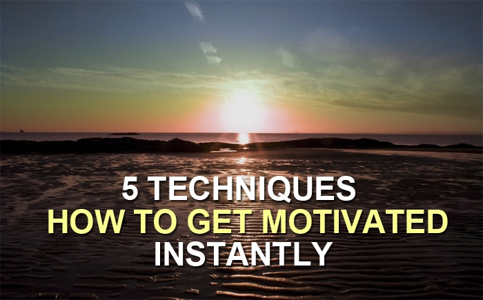 5 Powerful Techniques How To Get Motivated Almost Instantly