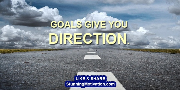 goals give you direction