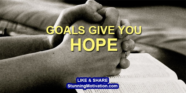 goals give you hope