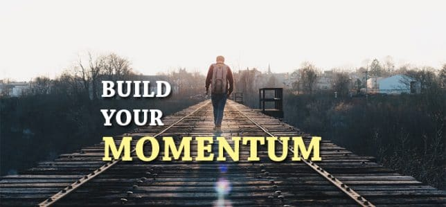 How To Build Momentum In Life And Business: 5 Steps Strategies
