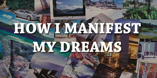 How I Manifest My Dreams Through Law Of Attraction And How You Can Do It Too