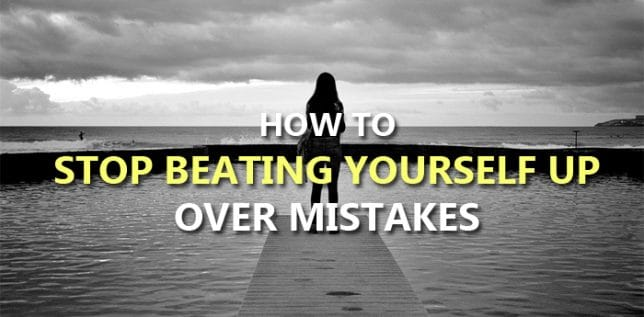 10 Easy Ways How To Stop Beating Yourself Up Over Mistakes