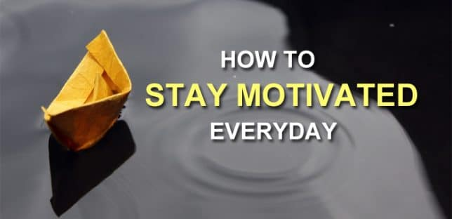 17 Quick And Easy Tips How To Stay Motivated Everyday