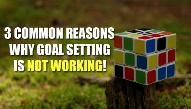 3 Most Common Reasons Why Goal Setting Is Not Working For Most People