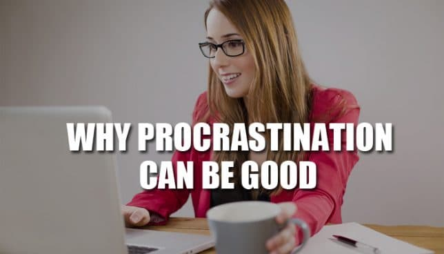 7 Reasons Why Procrastination Can Be Good At Times