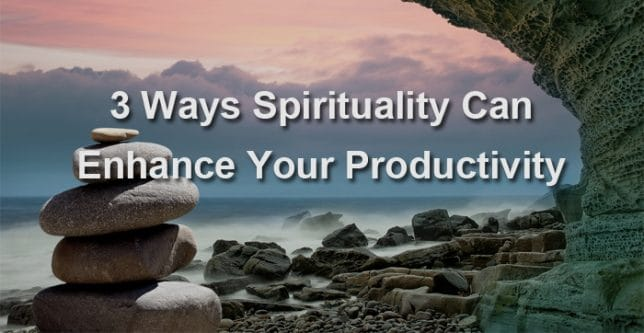 3 Ways Spirituality Can Enhance Your Productivity