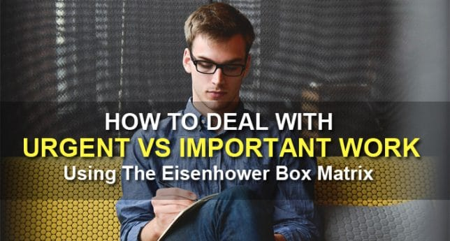 How To Deal With Urgent VS Important Work Using The Eisenhower Box Matrix