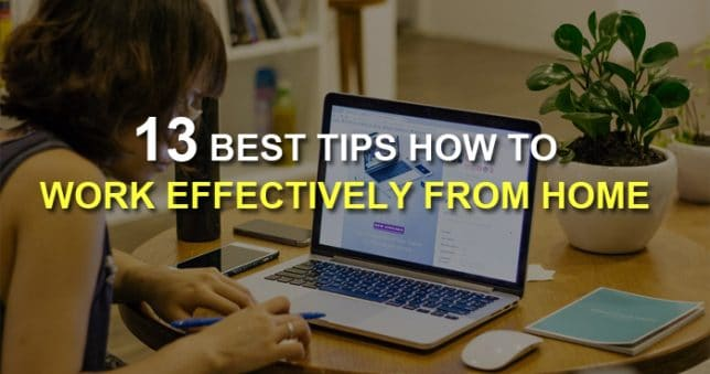 13 Best Tips To Work From Home Effectively