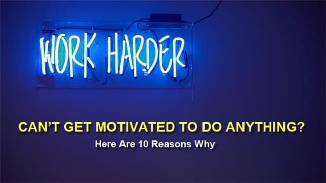 Can't Get Motivated To Do Anything? Here Are 10 Reasons Why
