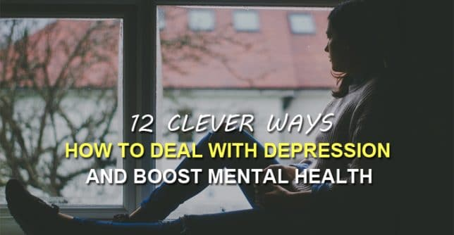 12 Clever Ways How To Deal With Depression And Boost Mental Health