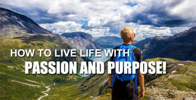 How To Live Life With Passion And Purpose