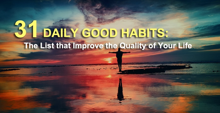 Daily Good Habits This List Will Improve the Quality of Your Life