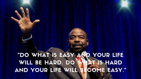do what is easy and your life will be hard