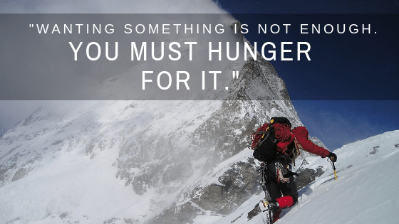 wanting something is not enough you must hunger for it