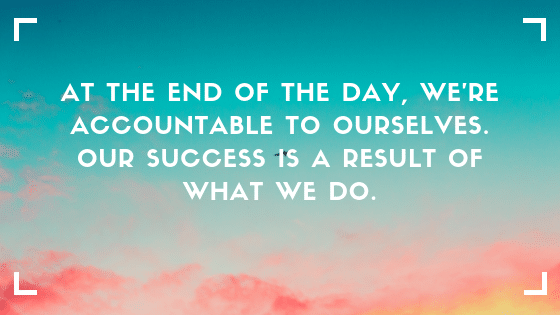 being accountable to ourselves