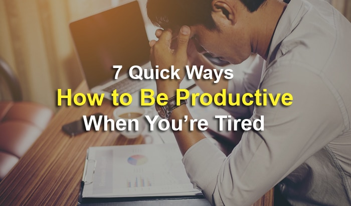 be productive when tired