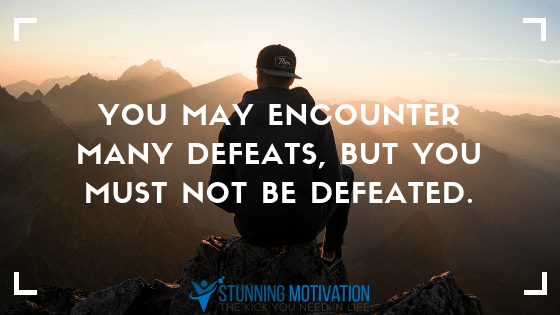you must not be defeated