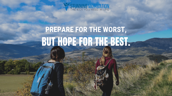 Prepare for the worst but hope for the best