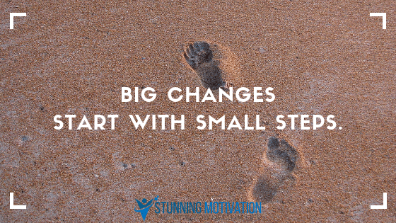 big changes start with small steps