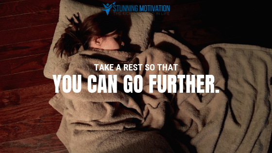 Take a rest so that you can go further.