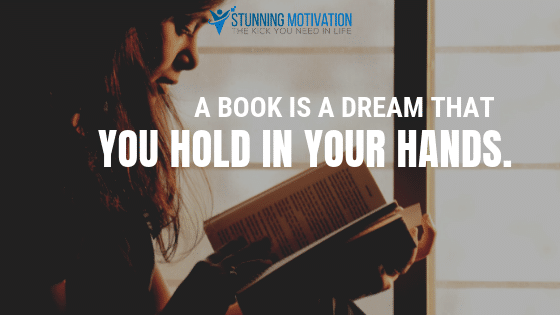 A book is a dream that you hold in your hands.