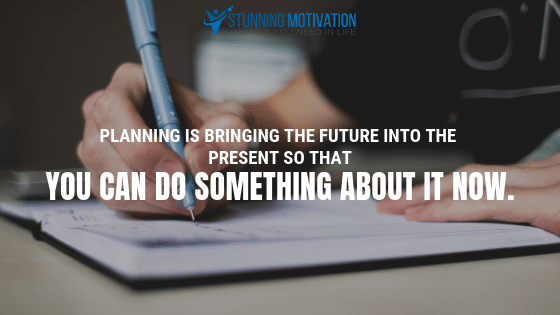 Planning is bringing the future into the present so that you can do something about it now.