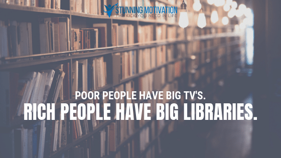 Poor people have big TV's. Rich people have big libraries.