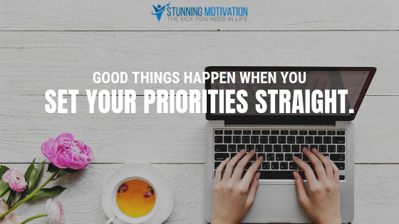 Good things happen when you set your priorities straight.