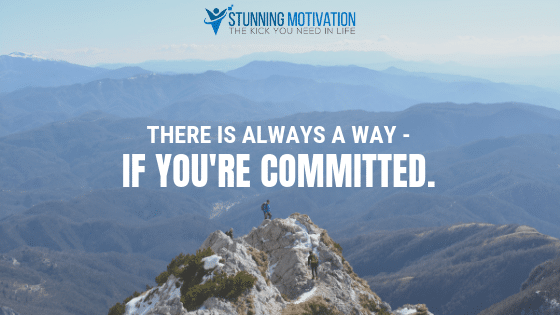 There is always a way - if you're committed