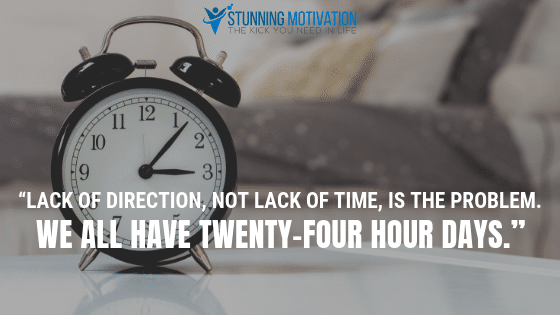 Lack of direction, not lack of time, is the problem. We all have twenty-four hour days.