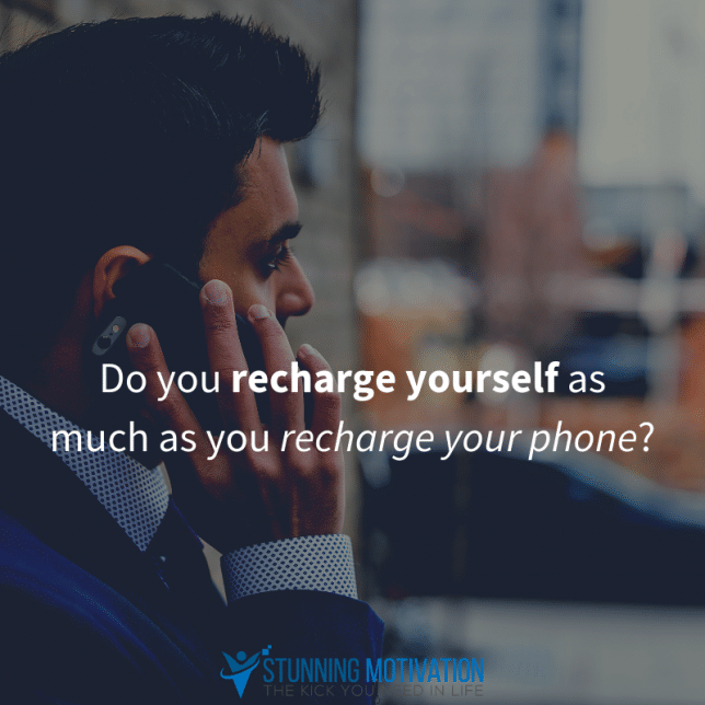 Do you recharge yourself as much as you recharge your phone?