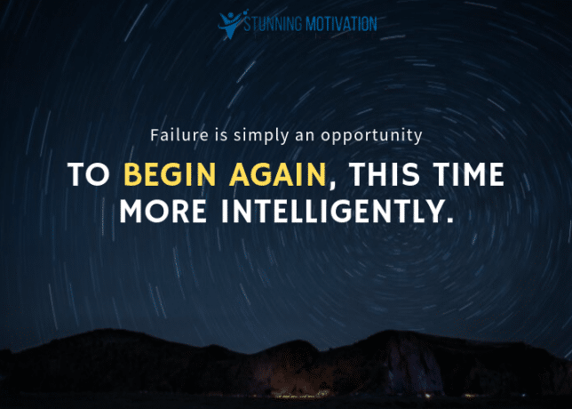 Failure is simply an opportunity to begin again, this time more intelligently.
