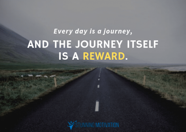 Every day is a journey, and the journey itself is a reward.
