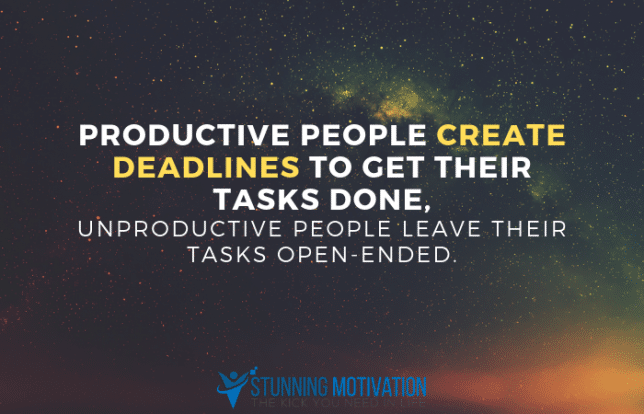 Productive people create deadlines to get their tasks done, unproductive people leave their tasks open-ended.