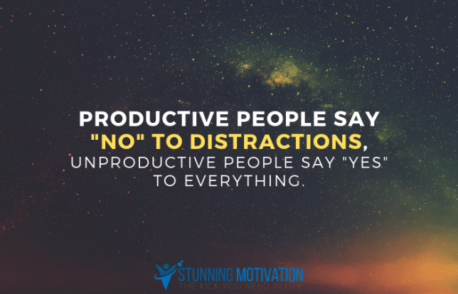 """Productive people say """"no"""" to distractions, unproductive people say """"yes"""" to everything."""