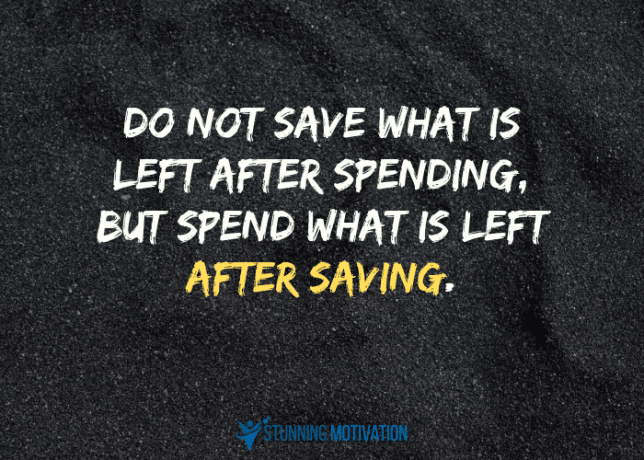 Do not save what is left after spending, but spend what is left after saving.