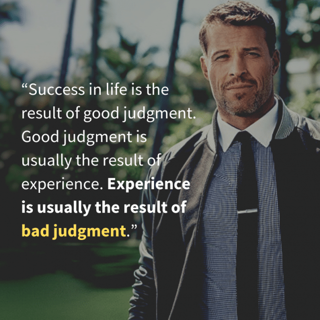 """""""Success in life is the result of good judgment. Good judgment is usually the result of experience. Experience is usually the result of bad judgment."""""""