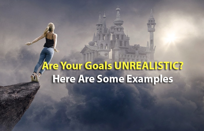 Are Your Goals Unrealistic? Here Are Some Examples