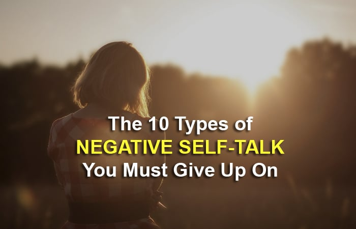 The 10 Types of Negative Self-Talk You Must Give Up On